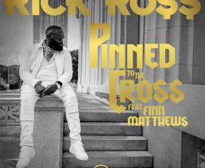 Fakaza Music Download Rick Ross Pinned to the Cross ft. Finn Matthews Mp3