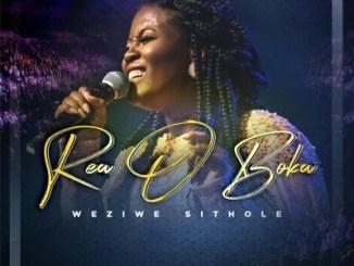 Weziwe Sithole Rea O Boka Mp3 Fakaza Download