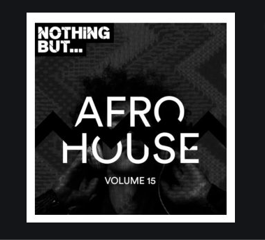 Fakaza Music Download VA Nothing But… Afro House, Vol. 15 Album Zip