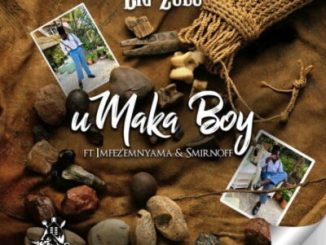 Fakaza Music Download Big Zulu uMaka Boy MP3