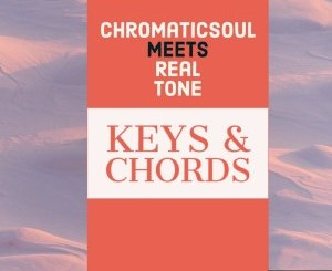 Fakaza Music Download Chromaticsoul & Real Tone Keys & Chords Mp3