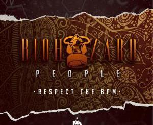 Fakaza Music Download BioHazard People Respect the BPM EP Zip
