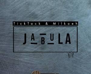 Fakaza Music Download Tick Tock & Milkoeh Jabula EP Zip