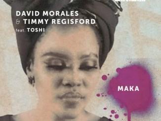 Fakaza Music Download David Morales & Timmy Regisford Maka (David Morales Nyc Dub Mix) Ft. Toshi Mp3