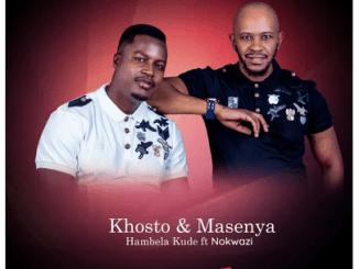 Khosto & Masenya Hambela Kude Mp3 Download Fakaza