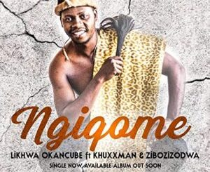 Fakaza Music Download Likhwa OkaNcube Ngiqome Mp3