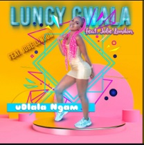 Fakaza Music Download Lungy Gwala Ft. Jobe London Udlala Ngami Mp3