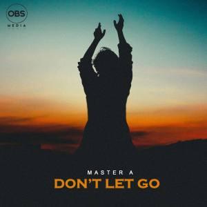 Fakaza Music Download Master A Don't Let Go Mp3