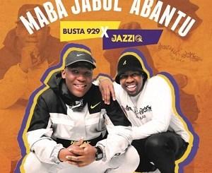 Mr JazziQ & Busta 929 Maba Jabule Abantu Album Download Fakaza