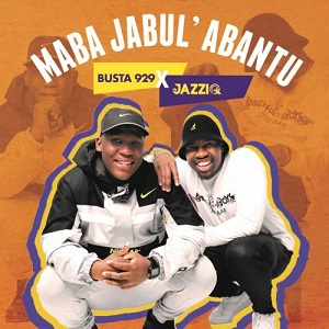 Mr JazziQ & Busta 929 Maba Jabule Abantu Album Download Fakaza