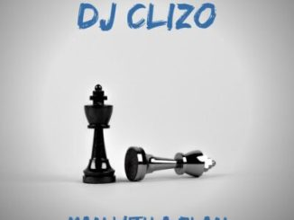 Dj Clizo Man With a Plan Mp3 Download Fakaza