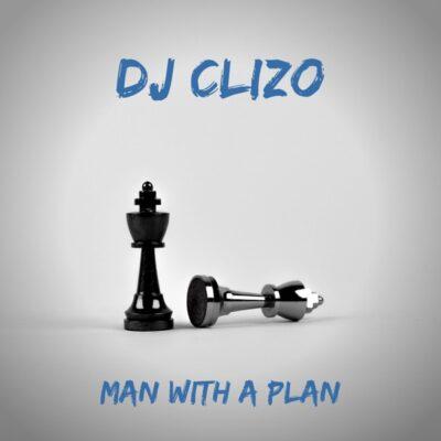 Dj Clizo Man With a Plan Mp3 Download Fakaza