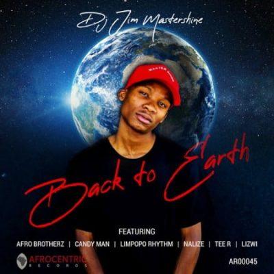 Dj Jim Mastershine Back To Earth EP Zip Download Fakaza