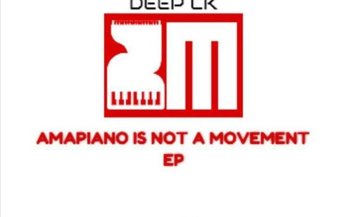 Deep CK Amapiano Is Not A Movement EP Zip Download Fakaza