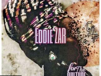 Eddie Zar For The Culture EP Zip Fakaza Music Download