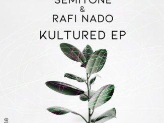 Semitone & Rafi Nado Kultured EP Zip Fakaza Music Download
