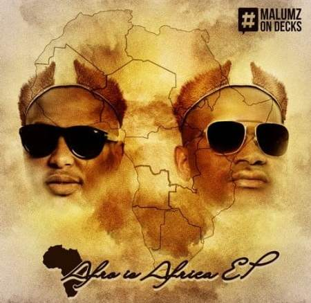 Malumz On Decks Afro Is Africa EP Zip Fakaza Music Download