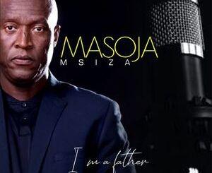 Masoja Msiza I Am a Father Mp3 Download Fakaza