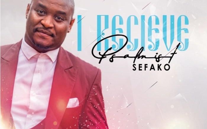 Psalmist Sefako I Receive Mp3 Download Fakaza