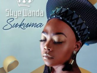 Skye Wanda Sukuma Mp3 Download Fakaza