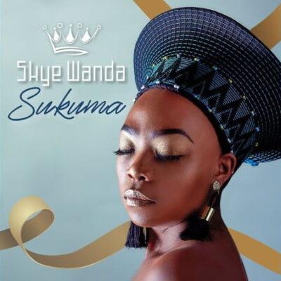 Skye Wanda Sukuma Mp3 Download Fakaza