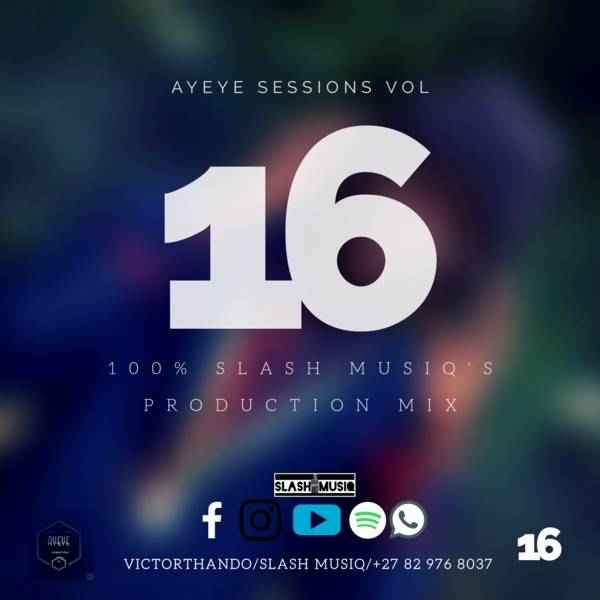 Slash MusiQ Ayeye Sessions Vol.16 Mp3 Download Fakaza