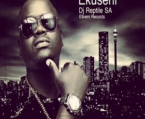 DJ Reptile SA Ekuseni Mp3 Fakaza Music Download