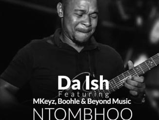 Da Ish NtomBhoo Mp3 Fakaza Music Download