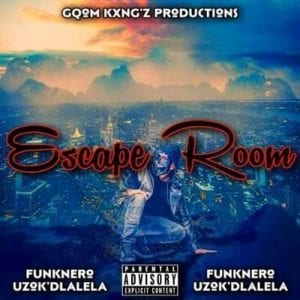FunkNero Uzok'dlalela Escape Room Mp3 Fakaza Music Download