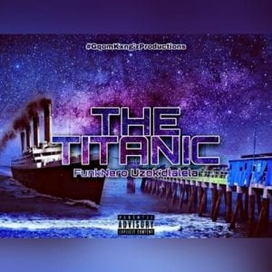 FunkNero Uzok'dlalela The Titanic Mp3 Fakaza Music Download