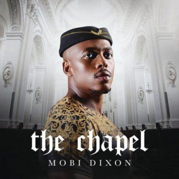 Mobi Dixon The Chapel Album Zip Fakaza Music Download