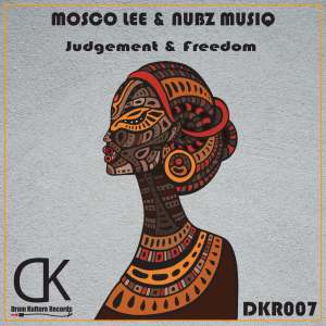Mosco Lee & Nubz MusiQ Judgement & Freedom Zip Fakaza Music Download