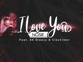 Nosie I Love You Mp3 Fakaza Music Download