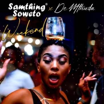Samthing Soweto & De Mthuda Weekend Mp3 Fakaza Music Download