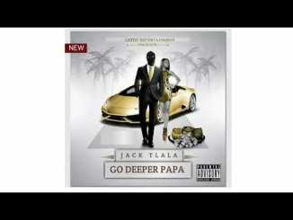Jack Tlala Go Deeper Papa (Amapiano 2020) Mp3 Download fakaza Music