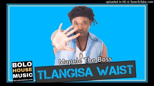Mapele The Boss Tlangisa Waist Mp3 Download Fakaza