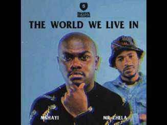 Mshayi & Mr Thela The World We Live In Mp3 Download fakaza Music