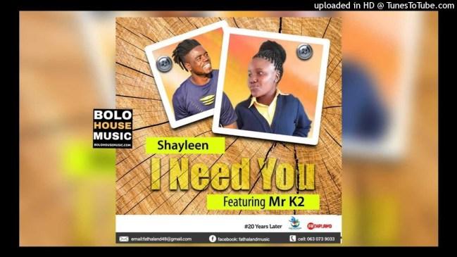 Shayleen I Need You Ft. Mr K2 Mp3 Download Fakaza Music