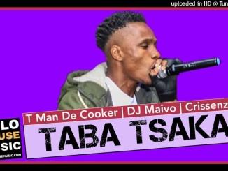 T Man The Cooker x DJ Maivo & Crissenzo Taba Tsaka Mp3 Download