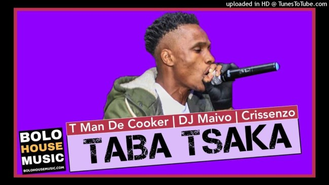 T Man The Cooker x DJ Maivo & Crissenzo Taba Tsaka Mp3 Download