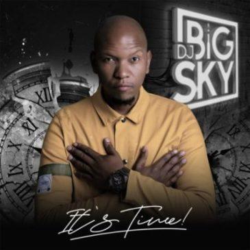 DJ Big Sky It's Time Album Zip Fakaza Music Download