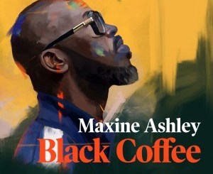 Black Coffee You Need Me Mp3 Fakaza Music Download