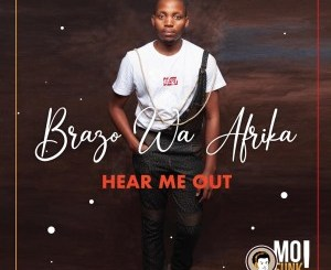 Brazo Wa Afrika Hear Me Out Album Zip Fakaza Music Download