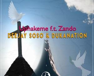 Deejay Soso & Dukanation Uphakeme Zando Mp3 Fakaza Music Download