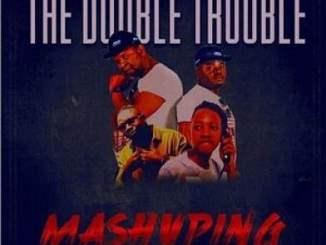 Double Trouble Mashuping Video Fakaza Download
