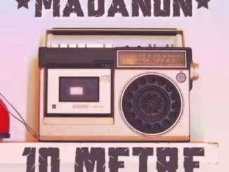 Madanon 10 Metre Mp3 Fakaza Music Download