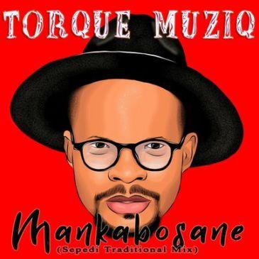 TorQue MuziQ Mankabosane Mp3 Fakaza Music Download