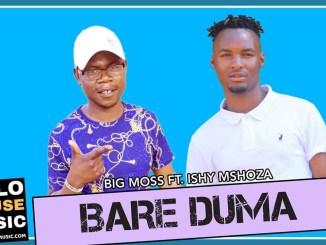 Big Moss Bare Duma Ft Ishy Mshoza Mp3 Download Fakaza Music