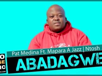 Pat Medina Abadagwe Ft Mapara a Jazz & Ntosh Mp3 Download fakaza