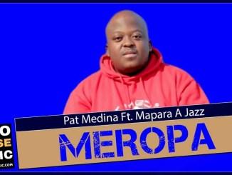 Pat Medina Meropa Feat Mapara a Jazz Mp3 Download Fakaza